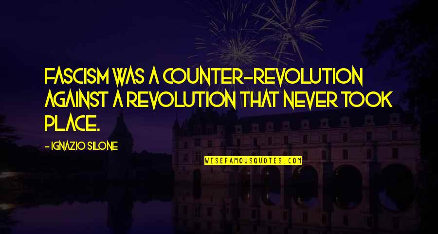 Revolution Quotes By Ignazio Silone: Fascism was a counter-revolution against a revolution that
