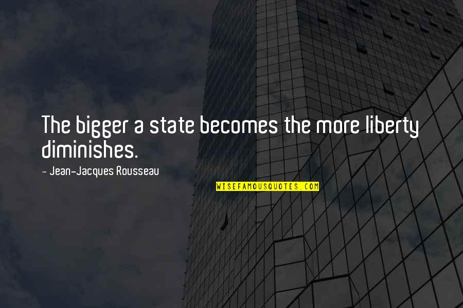 Revolution Quotes By Jean-Jacques Rousseau: The bigger a state becomes the more liberty