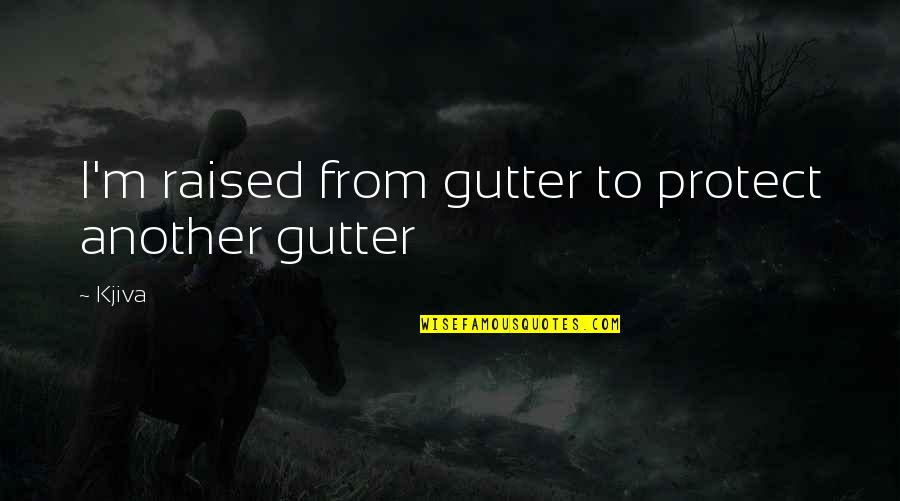 Revolution Quotes By Kjiva: I'm raised from gutter to protect another gutter