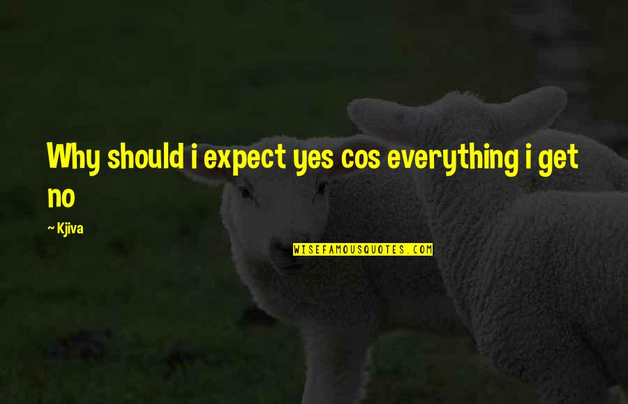 Revolution Quotes By Kjiva: Why should i expect yes cos everything i
