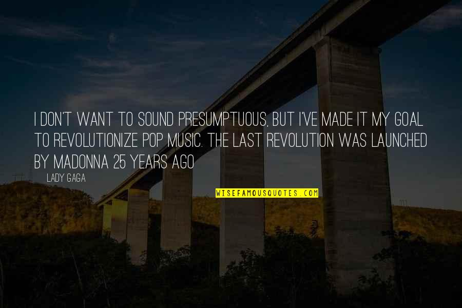 Revolution Quotes By Lady Gaga: I don't want to sound presumptuous, but I've