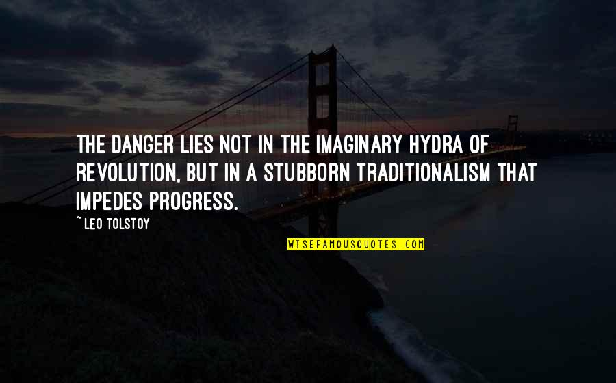 Revolution Quotes By Leo Tolstoy: The danger lies not in the imaginary hydra