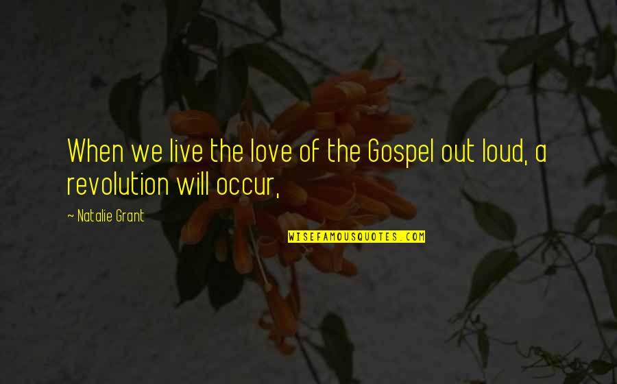 Revolution Quotes By Natalie Grant: When we live the love of the Gospel
