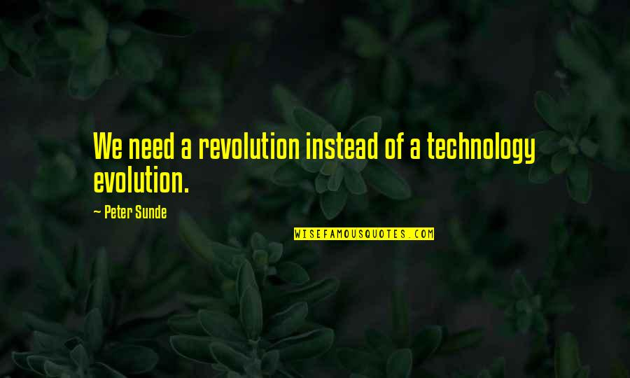 Revolution Quotes By Peter Sunde: We need a revolution instead of a technology