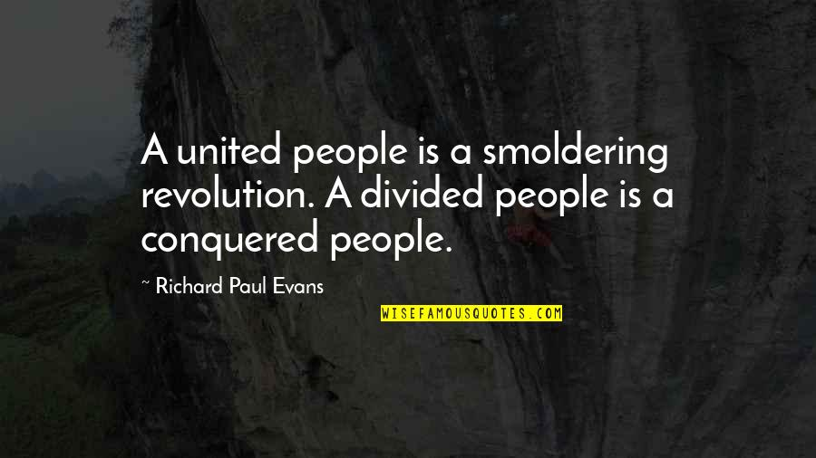 Revolution Quotes By Richard Paul Evans: A united people is a smoldering revolution. A