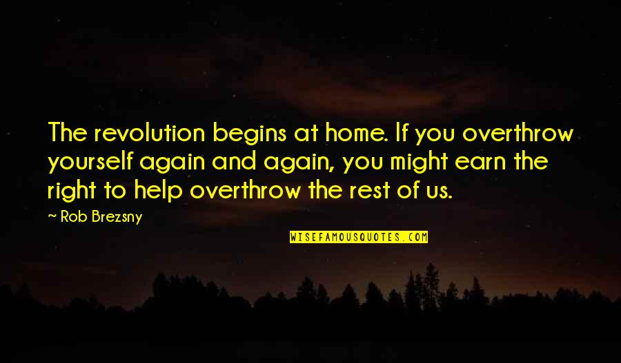 Revolution Quotes By Rob Brezsny: The revolution begins at home. If you overthrow