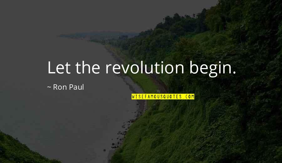 Revolution Quotes By Ron Paul: Let the revolution begin.