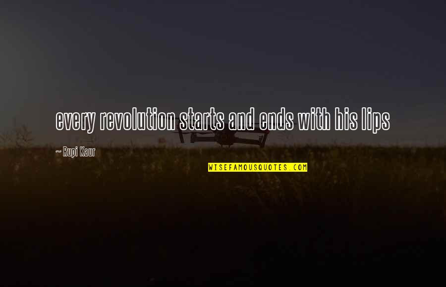 Revolution Quotes By Rupi Kaur: every revolution starts and ends with his lips