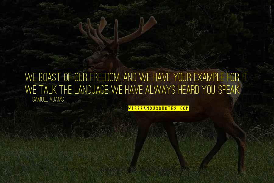 Revolution Quotes By Samuel Adams: We boast of our freedom, and we have