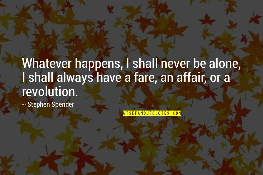 Revolution Quotes By Stephen Spender: Whatever happens, I shall never be alone, I