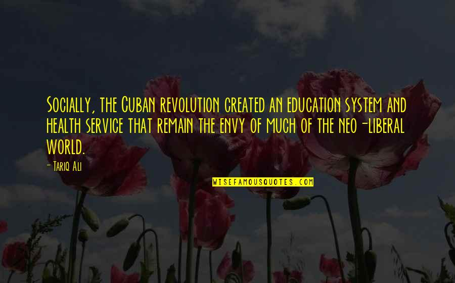 Revolution Quotes By Tariq Ali: Socially, the Cuban revolution created an education system