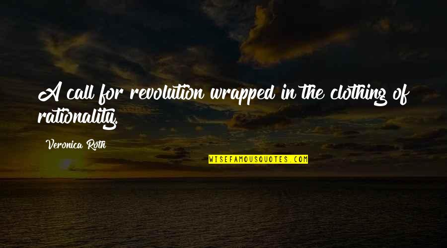 Revolution Quotes By Veronica Roth: A call for revolution wrapped in the clothing