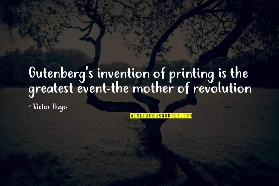 Revolution Quotes By Victor Hugo: Gutenberg's invention of printing is the greatest event-the