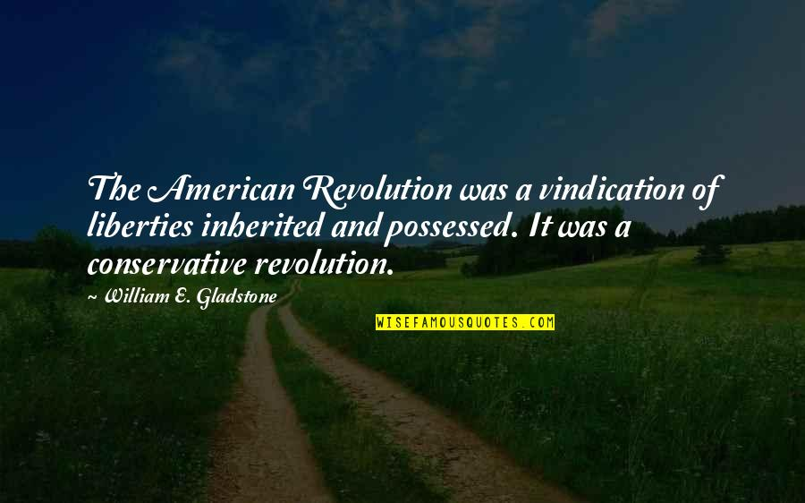 Revolution Quotes By William E. Gladstone: The American Revolution was a vindication of liberties