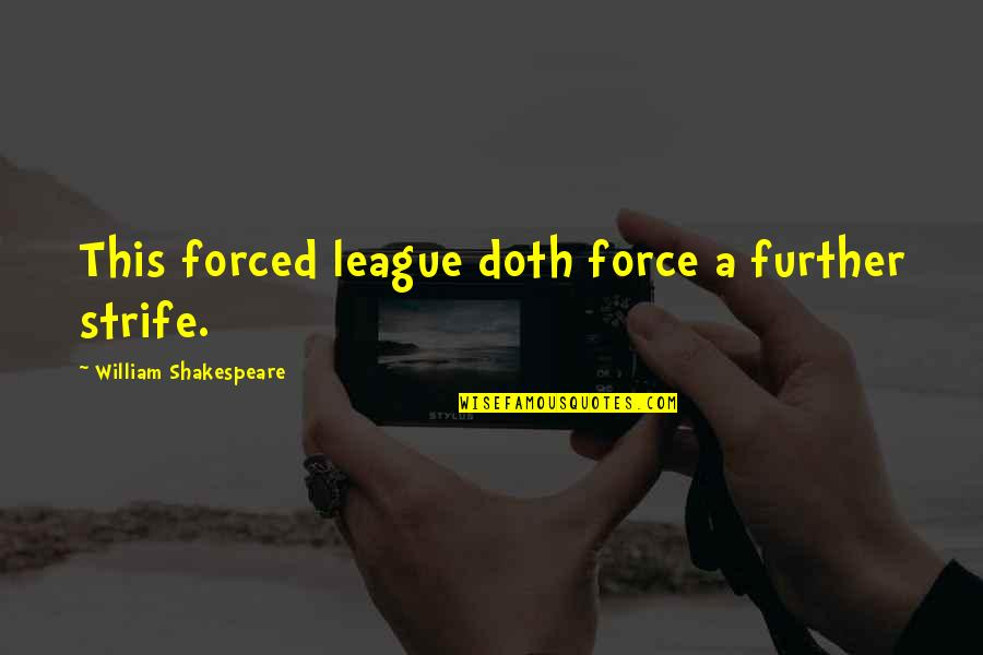 Revolution Quotes By William Shakespeare: This forced league doth force a further strife.