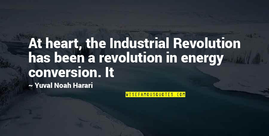 Revolution Quotes By Yuval Noah Harari: At heart, the Industrial Revolution has been a