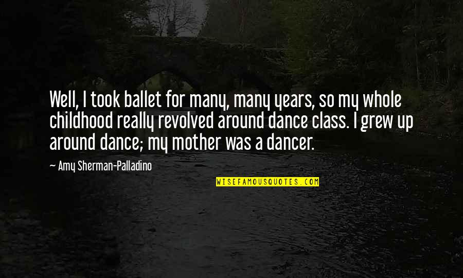 Revolved Quotes By Amy Sherman-Palladino: Well, I took ballet for many, many years,