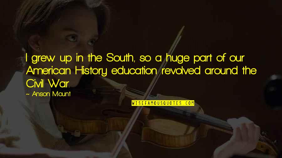 Revolved Quotes By Anson Mount: I grew up in the South, so a
