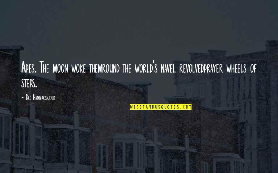 Revolved Quotes By Dag Hammarskjold: Apes. The moon woke themround the world's navel