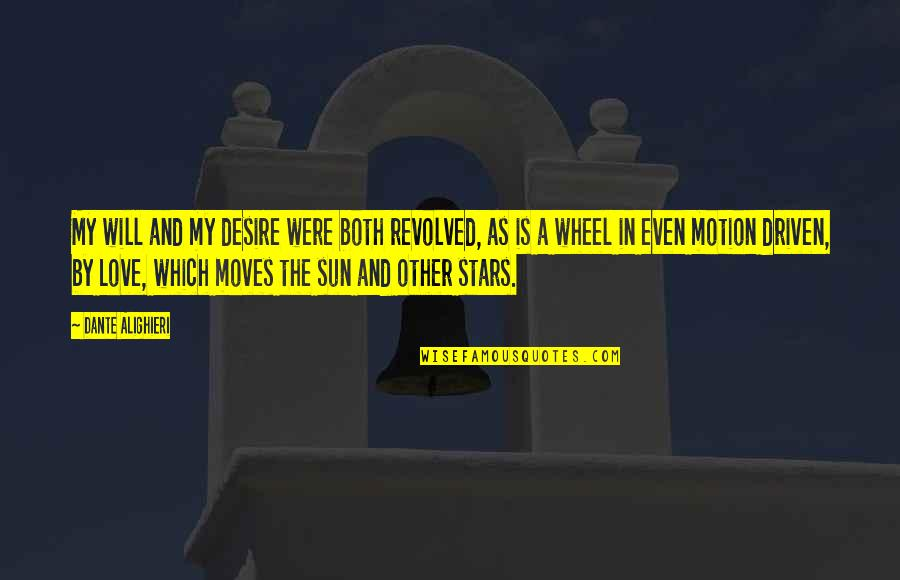 Revolved Quotes By Dante Alighieri: My will and my desire were both revolved,