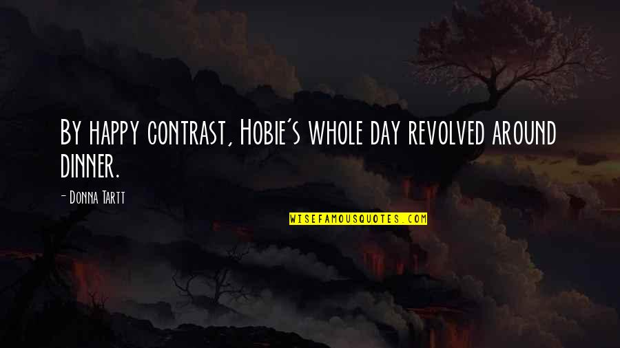 Revolved Quotes By Donna Tartt: By happy contrast, Hobie's whole day revolved around