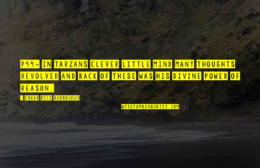 Revolved Quotes By Edgar Rice Burroughs: P44- in tarzans clever little mind many thoughts
