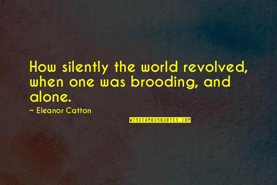 Revolved Quotes By Eleanor Catton: How silently the world revolved, when one was