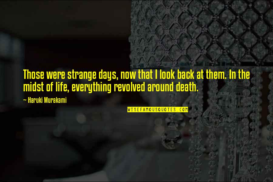 Revolved Quotes By Haruki Murakami: Those were strange days, now that I look