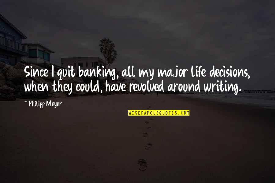 Revolved Quotes By Philipp Meyer: Since I quit banking, all my major life