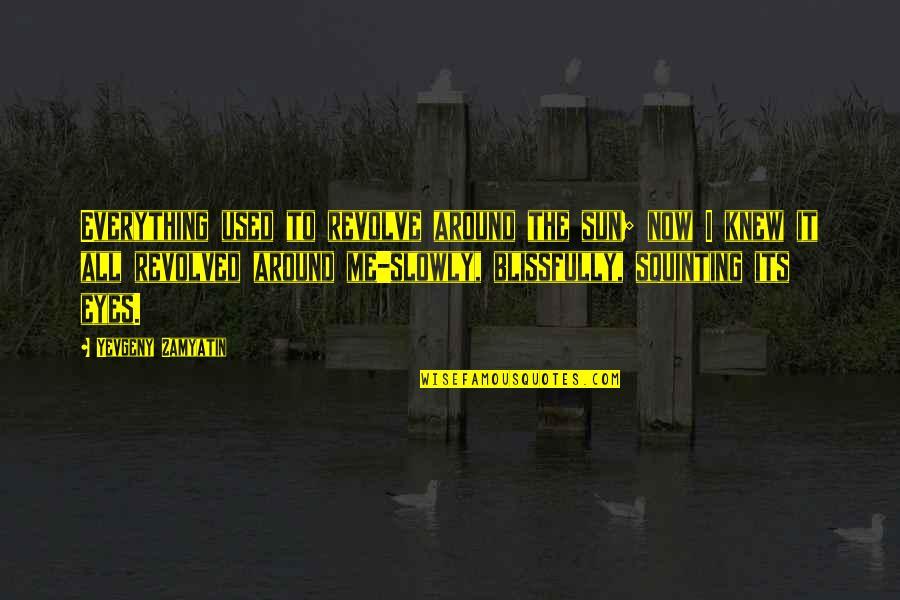Revolved Quotes By Yevgeny Zamyatin: Everything used to revolve around the sun; now