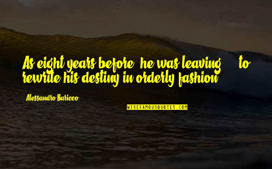 Rewrite Quotes By Alessandro Baricco: As eight years before, he was leaving ...