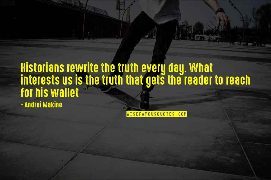 Rewrite Quotes By Andrei Makine: Historians rewrite the truth every day. What interests