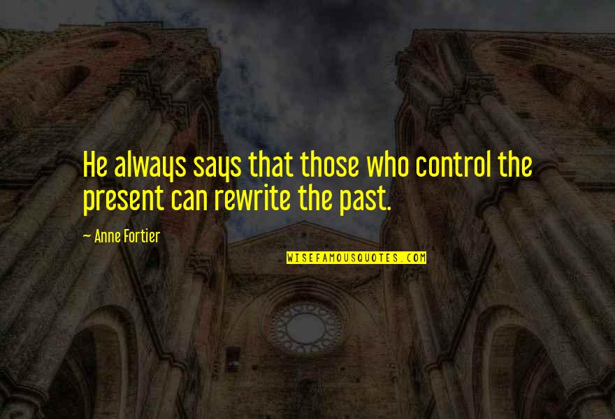 Rewrite Quotes By Anne Fortier: He always says that those who control the