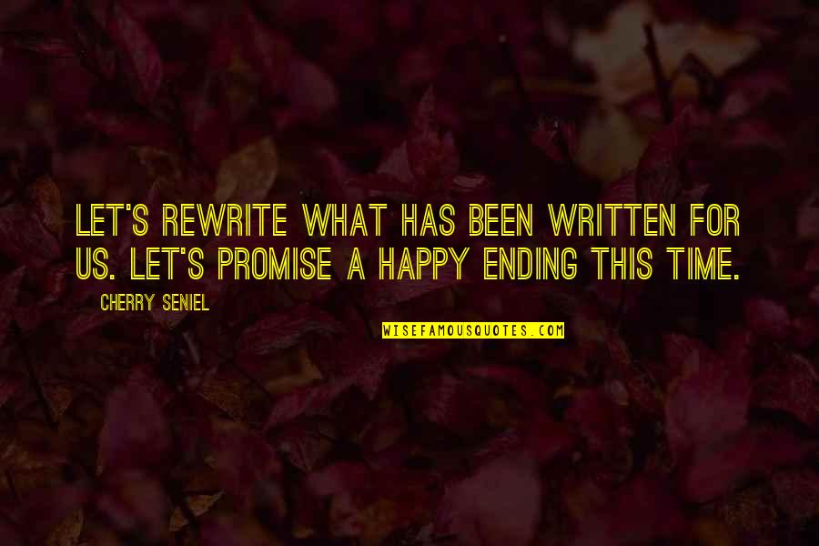 Rewrite Quotes By Cherry Seniel: Let's rewrite what has been written for us.