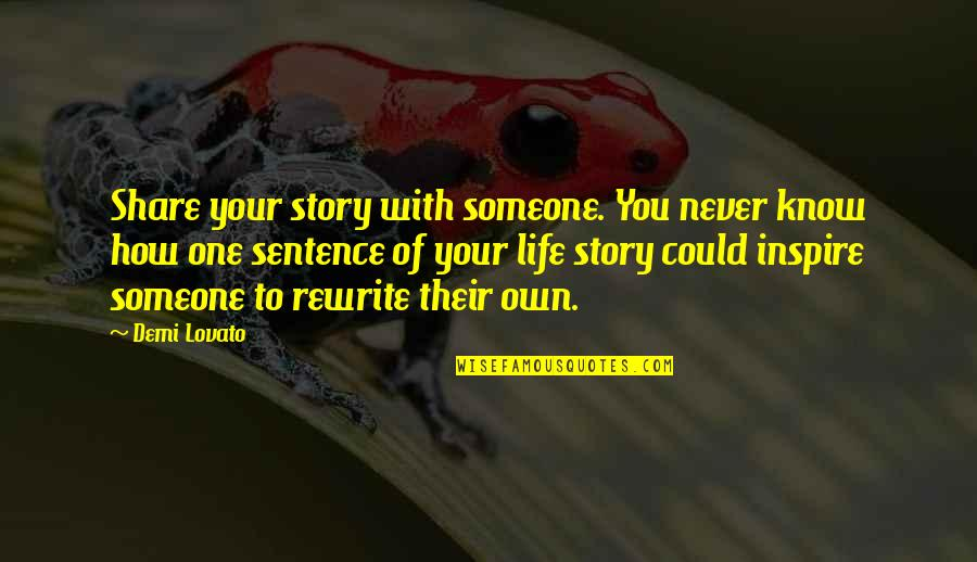 Rewrite Quotes By Demi Lovato: Share your story with someone. You never know