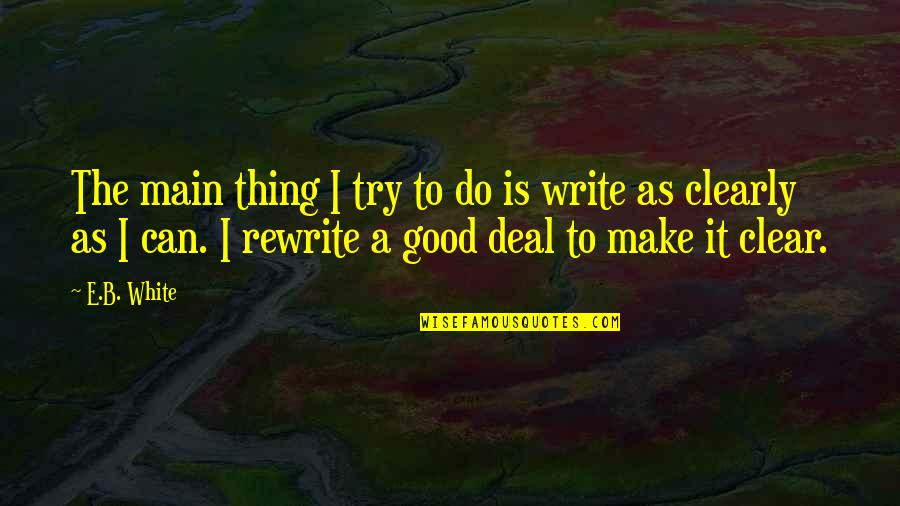 Rewrite Quotes By E.B. White: The main thing I try to do is