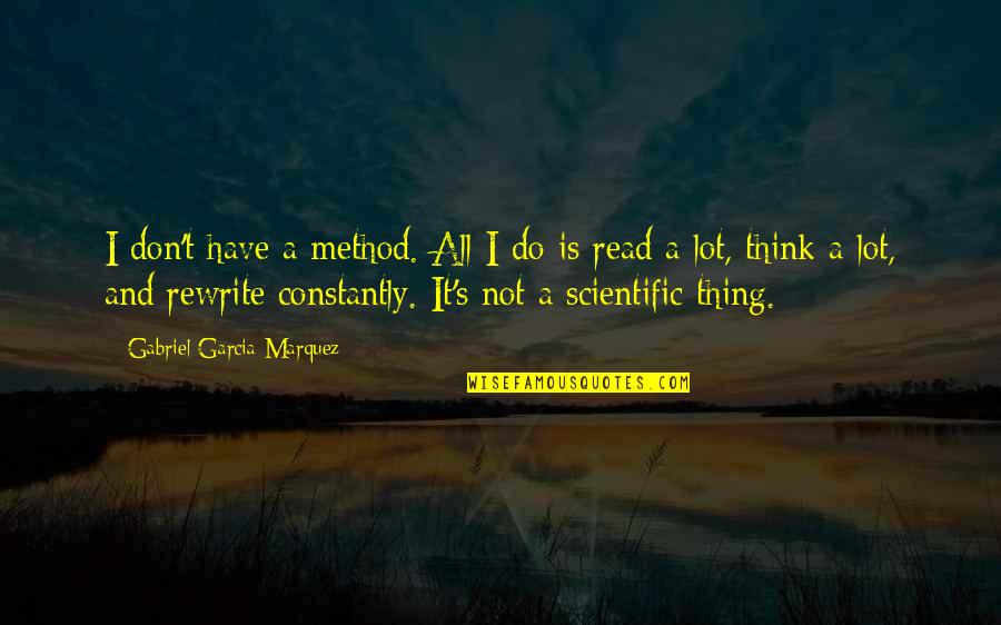 Rewrite Quotes By Gabriel Garcia Marquez: I don't have a method. All I do