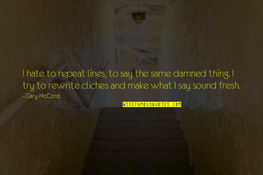 Rewrite Quotes By Gary McCord: I hate to repeat lines, to say the