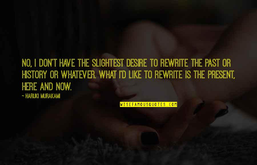 Rewrite Quotes By Haruki Murakami: No, I don't have the slightest desire to
