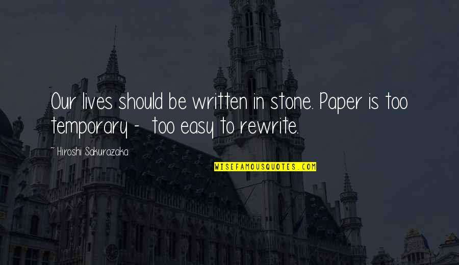 Rewrite Quotes By Hiroshi Sakurazaka: Our lives should be written in stone. Paper