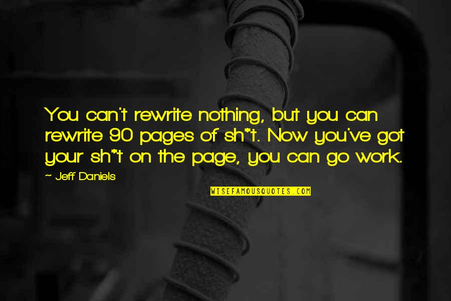 Rewrite Quotes By Jeff Daniels: You can't rewrite nothing, but you can rewrite