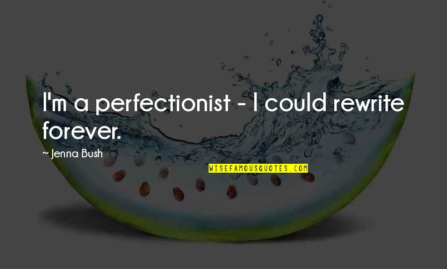 Rewrite Quotes By Jenna Bush: I'm a perfectionist - I could rewrite forever.