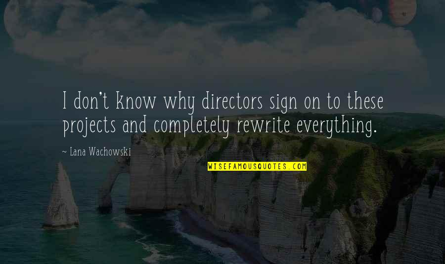 Rewrite Quotes By Lana Wachowski: I don't know why directors sign on to