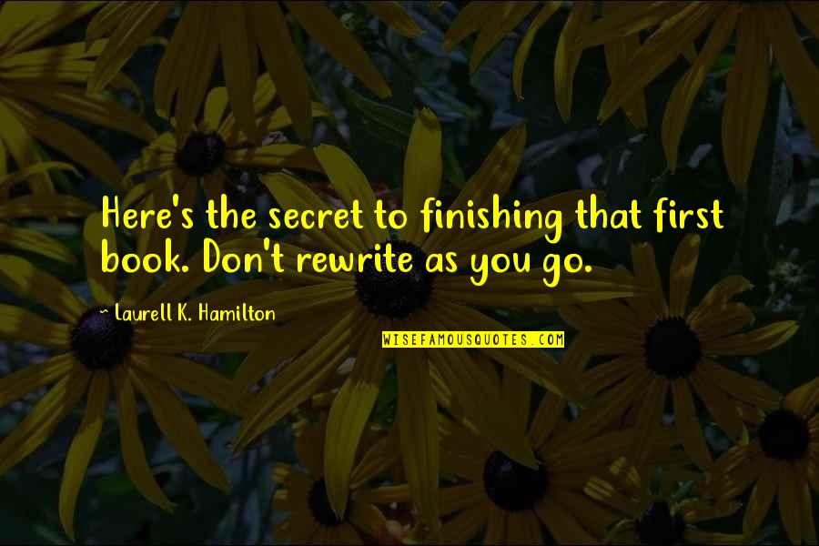 Rewrite Quotes By Laurell K. Hamilton: Here's the secret to finishing that first book.