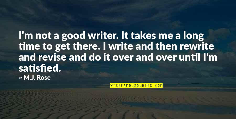 Rewrite Quotes By M.J. Rose: I'm not a good writer. It takes me