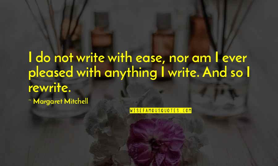 Rewrite Quotes By Margaret Mitchell: I do not write with ease, nor am