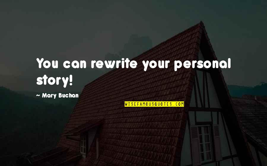 Rewrite Quotes By Mary Buchan: You can rewrite your personal story!