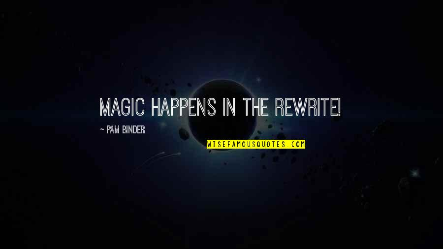 Rewrite Quotes By Pam Binder: Magic happens in the rewrite!