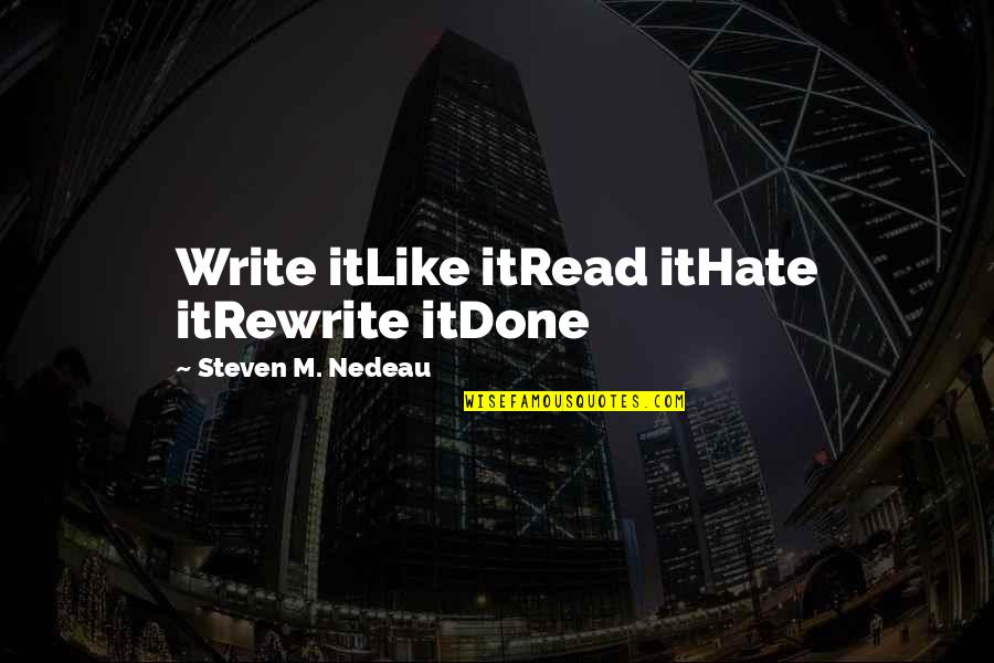 Rewrite Quotes By Steven M. Nedeau: Write itLike itRead itHate itRewrite itDone