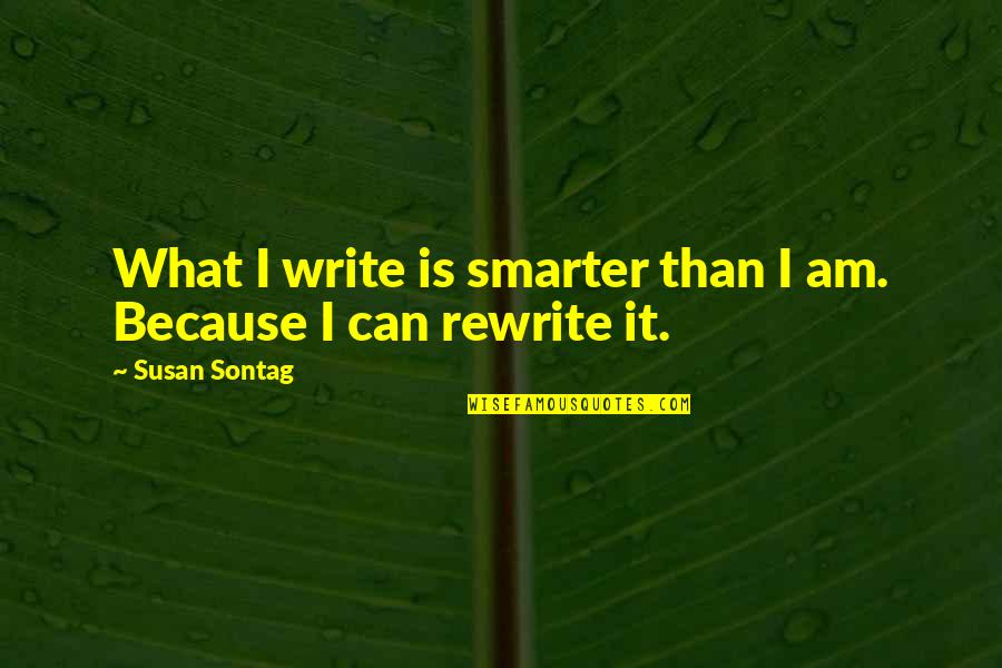 Rewrite Quotes By Susan Sontag: What I write is smarter than I am.